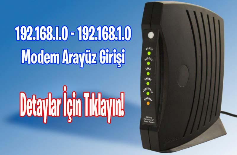 192.168.l.0 - modem arayüzü giriş IP adresi 192.168.1.0