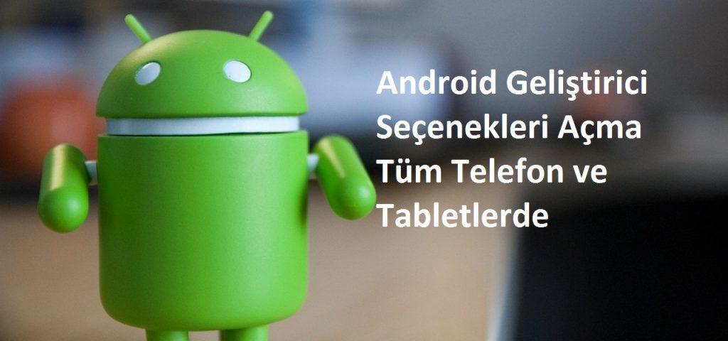 Telefon ve Tablette Android Geliştirici Seçenekleri Nasıl Açılır?