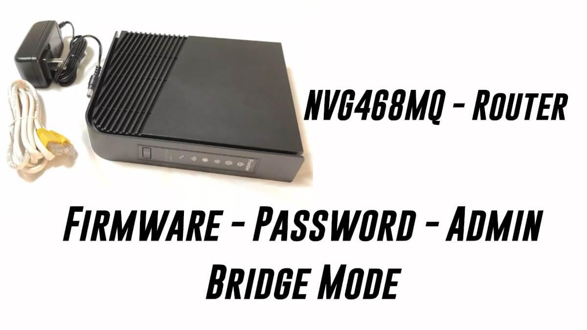 Nvg468mq Router - Firmware - Password - Admin to Bridge Mode